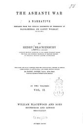 The Ashanti War: A Narrative Prepared from the Official Documents by Permission of Major-General Sir Garnet Wolseley by Henry Brackenbury, Volume 2