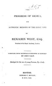 The Progress of Genius, Or, Authentic Memoirs of the Early Life of Benjamin West, Esq., President of the Royal Academy, London