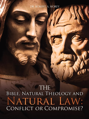 The Bible, Natural Theology and Natural Law: Conflict Or Compromise?