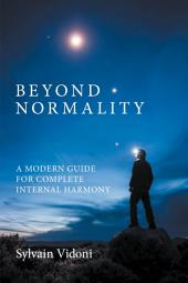 Beyond Normality: A Modern Guide for Complete Internal Harmony