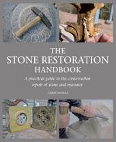Stone Restoration Handbook: A Practical Guide to the Conservation Repair of Stone and Masonry