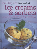 Paul Gayler's Little Book of Ice Creams and Sorbets