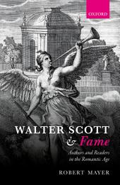 Walter Scott and Fame: Authors and Readers in the Romantic Age