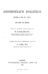 Aristotle's Politics, books i., iii., iv. (vii.). The text of Bekker, with tr. by W.E. Bolland, together with intr. essays by A. Lang