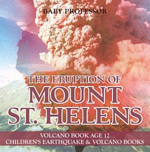 The Eruption of Mount St  Helens   Volcano Book Age 12   Children s Earthquake   Volcano Books Book