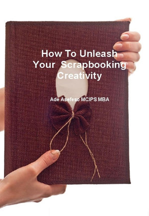 How to Unleash Your Scrapbooking Creativity PDF