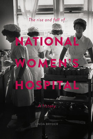 The Rise and Fall of National Women s Hospital