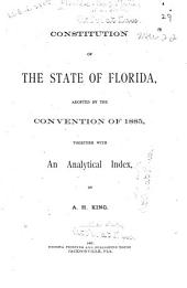 Constitution of the State of Florida: Adopted by the Convention of 1885, Together with an Analytical Index