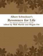 Albert Schweitzer Reverence for Life The Adventure of Being True to Yourself