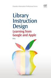 Library Instruction Design: Learning from Google and Apple