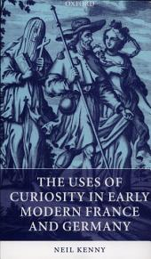The Uses of Curiosity in Early Modern France and Germany