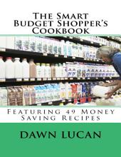 The Smart Budget Shopper's Cookbook: Featuring 49 Money Saving Recipes
