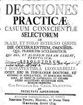 DECISIONES PRACTICAE CASUUM CONSCIENTIAE SELECTORUM IN PRAXI, ET FORO INTERNO QUOTIDIE OCCURRENTIUM, OMNIBUSQUE, PRAESERTIM ECCLESIASTICIS, QUI SUI, ET ALIORUM CURAM GERUNT, PERUTILIUM: Page 1
