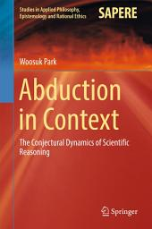 Abduction in Context: The Conjectural Dynamics of Scientific Reasoning