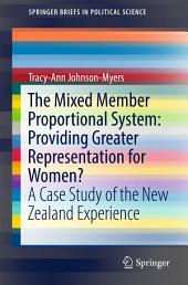 The Mixed Member Proportional System: Providing Greater Representation for Women?: A Case Study of the New Zealand Experience