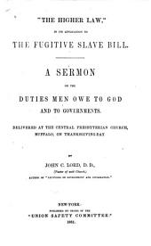 """The higher law"" in its application to the Fugitive slave bill: A sermon on the duties men owe to God and to governments"