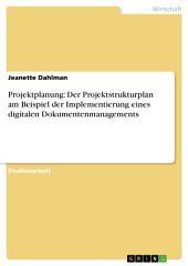 Projektplanung: Der Projektstrukturplan am Beispiel der Implementierung eines digitalen Dokumentenmanagements