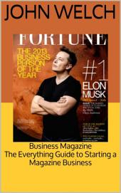 Business Magazine: The Everything Guide to Starting a Magazine Business