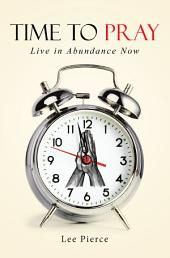 Time to Pray: Live in Abundance Now