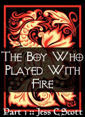 The Boy Who Played with Fire (Part 1)