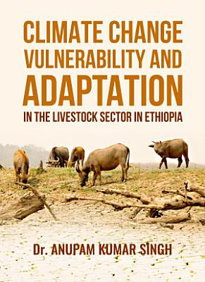 Climate Change Vulnerability and Adaptation in the Livestock Sector in Ethiopia