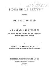 Biographical Sketch of the Late Dr. Golding Bird: Being an Address to Students Delivered at the Request of the Edinburgh Medical Missionary Society