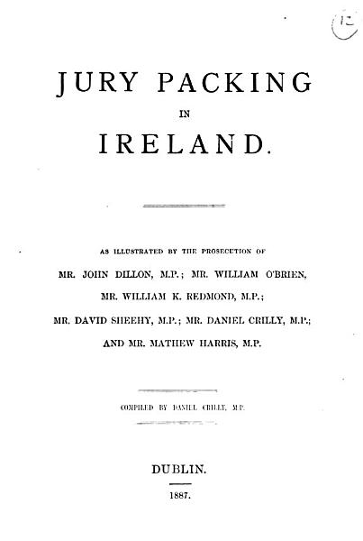 Download Jury packing in Ireland  as illustrated by the prosecution of J  Dillon  and others   Book