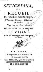 Sevigniana: ou Recueil de pensées ingénieuses, d'anecdotes littéraires, historiques & morales