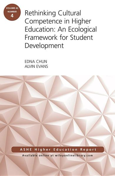 Rethinking Cultural Competence in Higher Education: An Ecological Framework for Student Development: ASHE Higher Education Report, Volume 42, Number 4