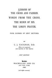 Lessons of the Cross and Passion: Words from the Cross ; The Reign of Sin ; The Lord's Prayer : Four Courses of Lent Lectures