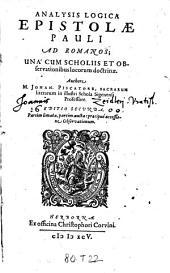 Analysis Logica Epistolae Pauli Ad Romanos; Una Cum Scholiis Et Observationibus locorum doctrinae (etc.)