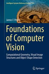 Foundations of Computer Vision: Computational Geometry, Visual Image Structures and Object Shape Detection