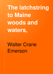The Latchstring to Maine Woods and Waters,