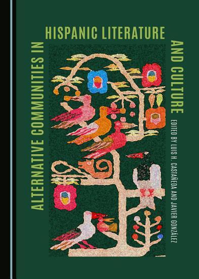 Alternative Communities in Hispanic Literature and Culture PDF