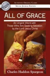 All of Grace (Authentic Original Classic): An urgent Word with Those Who Are Seeking Salvation by the Lord Jesus Christ