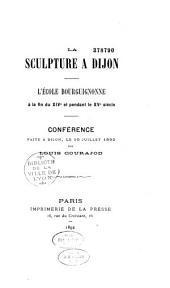 La sculpture à Dijon: L'école bourguignonne à la fin du XIVe et pendant le XVe siècle. Conférence faite à Dijon, le 10 juillet 1892