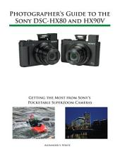 Photographer's Guide to the Sony DSC-HX80 and HX90V: Getting the Most from Sony's Pocketable Superzoom Cameras