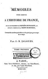 Mémoires pour servir à l'histoire de France: sous le gouvernement de Napoléon Buonaparte, et pendant l'absence de la maison de Bourbon : Contenant des anecdotes particulières sur les principaux personnages de ce temps, Volume1