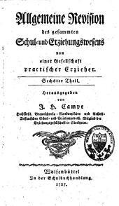 Allgemeine Revision des gesammten Schul- und Erziehungswesens von einer Gesellschaft praktischer Erzieher: Band 6