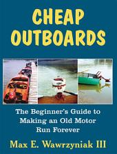Cheap Outboards: The Beginner's Guide to Making an Old Outboard Run Forever