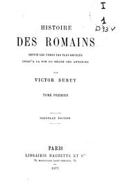 Histoire des romains: depuis les temps les plus reculés jusqu'à la fin du Règne des Antonins, Volume1