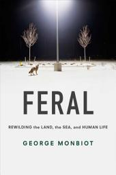 Feral: Rewilding the Land, the Sea, and Human Life