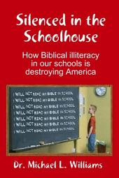 Silenced in the Schoolhouse: How Biblical Illiteracy in Our Schools is Destroying America