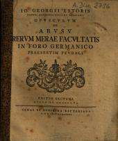 Io. Georgii Estoris ... Opvscvlvm De Abvsv Rervm Merae Facvltatis In Foro Germanico Praesertim Fevdali