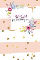 Mom's One Line a Day: Five Years Memory Book: Dated Journal for Five Years to Record Your Memories of Motherhood One Line a Day /6 X 9 in