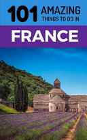 101 Amazing Things to Do in France
