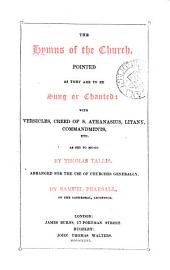 The hymns of the Church, pointed as they are to be sung or chanted: with versicles, creed of s. Athanasius, etc. as set to music by T. Tallis, arranged by S. Pearsall