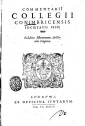 Commentarii Collegii Conimbrecensis Societatis Iesu, in Libros meteororum Aristotelis Stagiritæ