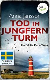 Tod im Jungfernturm: Ein Fall für Maria Wern -: Band 3