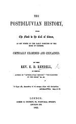 The Postdiluvian History from the Flood to the Call of Abram as Set Forth in the Early Portions of the Book of Genesis, Critically Examined and Explained